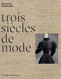 Pierre Bergé et Olivier Gabet - Trois siècles de mode - Fashion Forward.