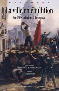 Pierre Bergel et Vincent Milliot - La ville en ébullition - Sociétés urbaines à l'épreuve.