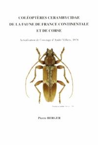 Pierre Berger - Coléoptères cerambycidae de la faune de France continentale et de Corse - Actualisation de l'ouvrage d'André Villiers, 1978.