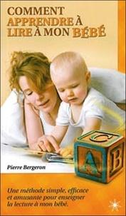 Pierre Bergeron - Comment apprendre à lire à mon bébé.