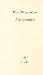 Pierre Bergounioux - Arts premiers.