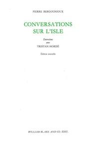 Pierre Bergounioux et Tristan Hordé - Conversations sur l'isle.