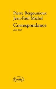 Pierre Bergounioux et Jean-Paul Michel - Correspondance 1981-2017.