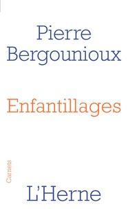Pierre Bergounioux - Enfantillages.