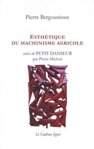 Pierre Bergounioux et Pierre Michon - Esthétique du machinisme agricole - Suivi de Petit danseur.