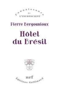 Pierre Bergounioux - Hôtel du Brésil.