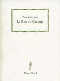 Pierre Bergounioux - Le bois du chapitre.