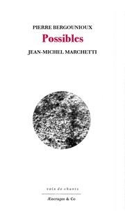 Pierre Bergounioux et Jean-Michel Marchetti - Possibles.