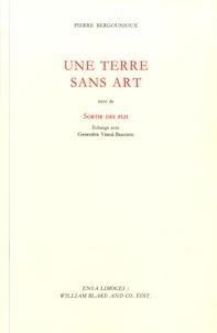Pierre Bergounioux - Une terre sans art - Suivi de Sortir des plis.