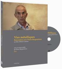 Pierre Bergounioux et Henry Colomer - Vies métalliques, rencontres avec Pierre Bergounioux. 1 DVD