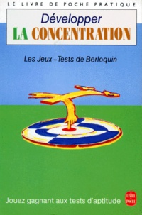 DEVELOPPER LA CONCENTRATION. 125 jeux et exercices mentaux pour oxygéner vos neurones et développer votre esprit - Pierre Berloquin |