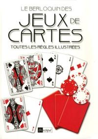 Pierre Berloquin - Le Berloquin des jeux de cartes - Toutes les règles illustrées.