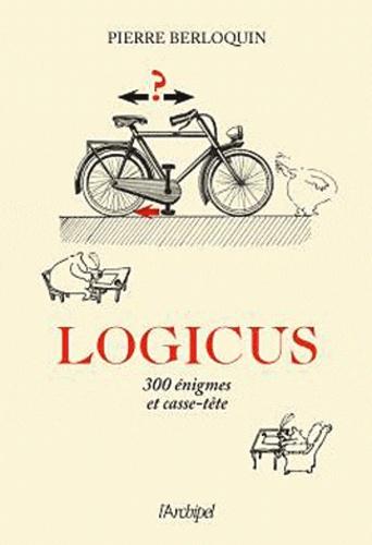 Pierre Berloquin - Logicus - 300 énigmes et casse-tête.