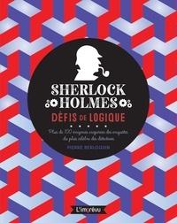 Pierre Berloquin - Sherlock Holmes - Défis de logique - Plus de 100 énigmes inspirées des enquêtes du plus célèbres des détectives.