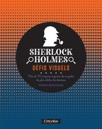 Pierre Berloquin - Sherlock Holmes : défis visuels. Plus de 100 énigmes inspirées des enquêtes du plus célèbres des dé.
