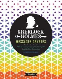 Pierre Berloquin - Sherlock Holmes - Messages cryptés - Plus de 100 énigmes inspirées des enquêtes du plus célèbres des détectives.