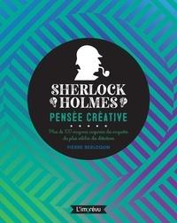 Pierre Berloquin - Sherlock Holmes : pensée créative. Plus de 100 énigmes inspirées des enquêtes du plus célèbres des.