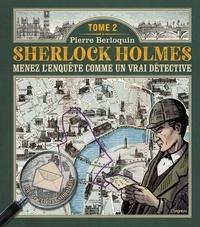 Pierre Berloquin - Sherlock Holmes, tome 2. Menez l enquête comme un vrai détective.
