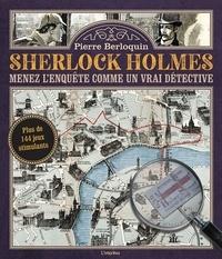 Pierre Berloquin - Sherlock Holmes - Menez l'enquête comme un vrai détective.