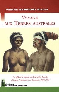 Pierre-Bernard Milius - Voyage aux terres australes - Un officier de marine de l'expédition Baudin découvre l'Australie et la Tasmanie : 1800-1804.
