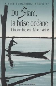 Pierre Bernardini-Soleillet et Pierre Lacoste - Du Siam, la brise océane - L'Indochine en blanc marine.