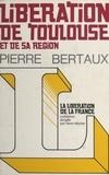 Pierre Bertaux et Henri Michel - Libération de Toulouse et de sa région - Haute-Garonne, Ariège, Gers, Hautes-Pyrénées, Lot, Lot-et-Garonne, Tarn, Tarn-et-Garonne.