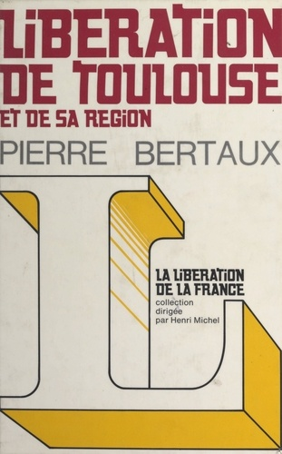 Libération de Toulouse et de sa région. Haute-Garonne, Ariège, Gers, Hautes-Pyrénées, Lot, Lot-et-Garonne, Tarn, Tarn-et-Garonne