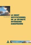 Pierre Berthelet - Le droit institutionnel de la sécurité intérieure européenne.