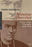 Pierre Berthelon - Antoine chevrier - Prêtre selon l'Evangile 1826-1879.