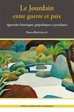 Pierre Berthelot - Le Jourdain entre guerre et paix - Approches historiques, géopolitiques et juridiques.