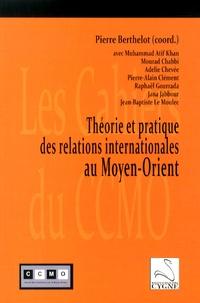 Pierre Berthelot - Théorie et pratique des relations internationales au Moyen-Orient.