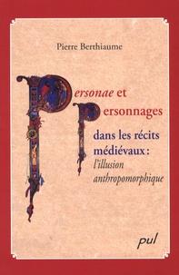 Pierre Berthiaume - Personae et personnages dans les récits médiévaux : l'illusion anthropomorphique.