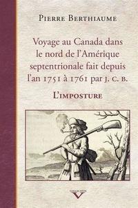 Pierre Berthiaume - Voyage au Canada dans le nord de l'Amérique septentrionale.