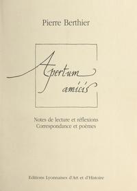 Pierre Berthier et Corinne Poirieux - Apertum amicis - Notes de lecture et réflexions. Correspondance et poèmes. (1959-1993).