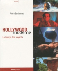 Pierre Berthomieu - Hollywood moderne - Le temps des voyants.
