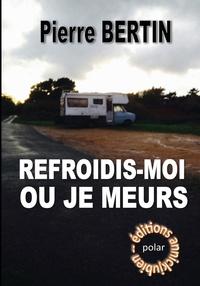 Pierre Bertin - Refroidis-moi où je meurs.