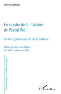 Pierre Bertoncini - Le spectre de la mémoire de Pascal Paoli - Territoire, patrimoine et culture en Corse.