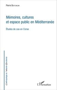 Pierre Bertoncini - Mémoires, cultures et espace public en Méditerranée - Etudes de cas en Corse.