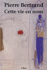 Pierre Bertrand - Cette vie en nous.
