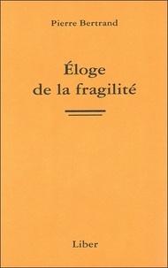 Pierre Bertrand - Eloge de la fragilité.