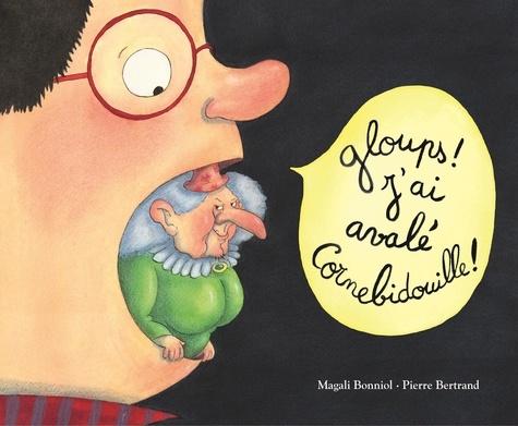 Pierre Bertrand et Magali Bonniol - Gloups ! J'ai avalé Cornebidouille !.