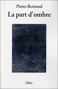 Pierre Bertrand - La part d'ombre.
