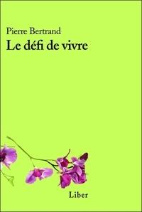 Pierre Bertrand - Le défi de vivre.
