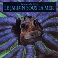 Pierre Bertrand et Emmanuelle Zicot - Le jardin sous la mer.