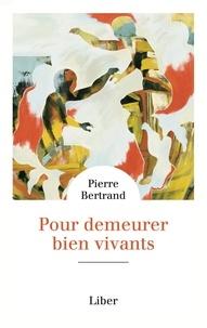 Pierre Bertrand - Pour demeurer bien vivants.