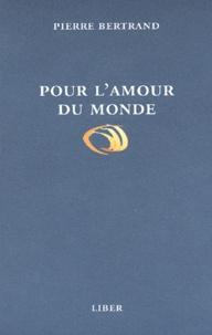 Pierre Bertrand - Pour l'amour du monde.