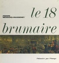 Pierre Bessand-Massenet et Jean Mistler - Le 18 brumaire.