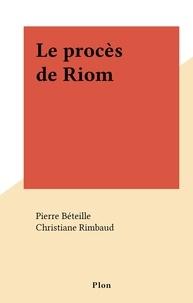 Pierre Béteille et Christiane Rimbaud - Le procès de Riom.