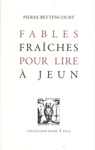Pierre Bettencourt - Fables fraîches pour lire à jeun.
