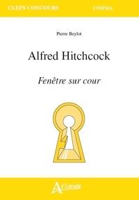 Pierre Beylot - Alfred Hitchcock - Fenêtre sur cour.